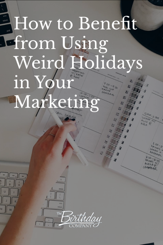 How to Benefit from Using Weird Holidays in Your Marketing